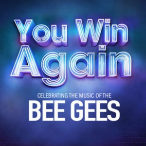 You Win Again – Celebrating the Music of the Bee Gees.