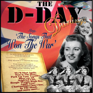 The D-Day Darlings & The Songs That Won The War