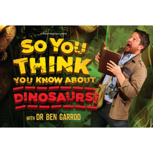 So You Think You Know About Dinosaurs? with Dr. Ben Garrod