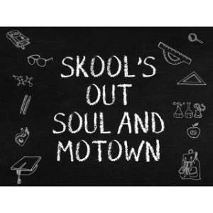 Skool's Out Soul and Motown
