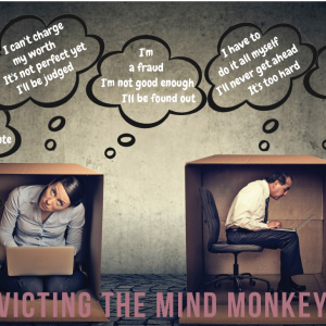 Evicting The Mind Monkeys: Removing Your Subconscious Success Blocks