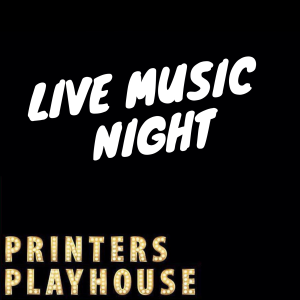 Free Live Music at Printers Playhouse!