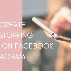 How to Create Scroll-Stopping Adverts on Facebook and Instagram - Buckden