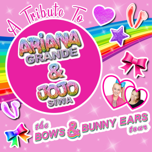 A Tribute to Ariana Grande & Jojo Siwa - The Bows and Bunny Ears Tour
