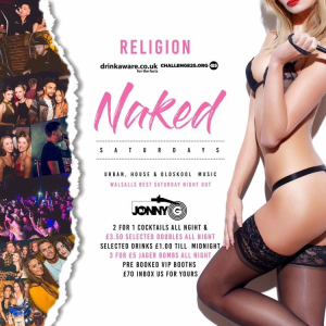 Naked Saturdays @ Religion Nightclub Walsall