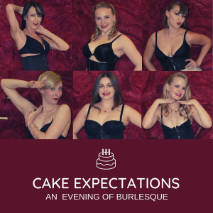 Cake Expectations - An evening of Burlesque and Cabaret