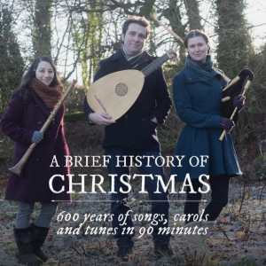 A BRIEF HISTORY OF CHRISTMAS – 600 Years of Yuletide Songs, Carols, Tunes and Tales