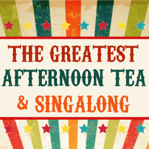 The Greatest Afternoon Tea & Singalong