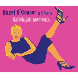 Hazel O'Connor Hallelujah Moments with Clare Hirst & Sarah Fisher