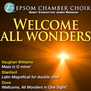 Welcome All Wonders - Epsom Chamber Choir spring concert @EpsomChmbrChoir