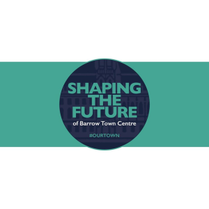 Shaping the Future of Barrow Town Centre Drop In Event