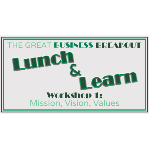 Great Business Breakout Lunch & Learn Session - Mission Vision, Values