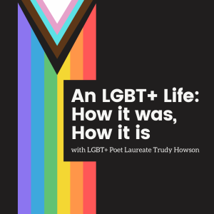 'An LGBT+ Life: How it was, How it is' with LGBT+ Poet Laureate Trudy Howson