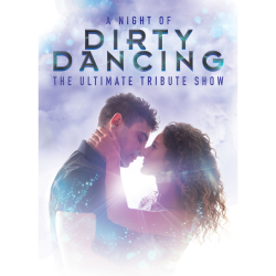 A NIGHT OF DIRTY DANCING – THE ULTIMATE TRIBUTE SHOW