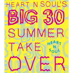 Heart n Soul's Big 30 Summer Takeover