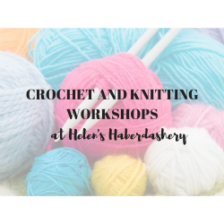 Crochet and Knitting Workshops at Helen's Haberdashery