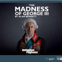 NT Live: The Madness of George III Live from the Nottingham Playhouse