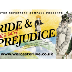 Worcester Repertory Company presents: Pride & (quite a lot of) Prejudice