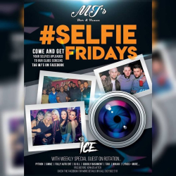 Selfie Fridays every Friday at MJ's Bar & Venue