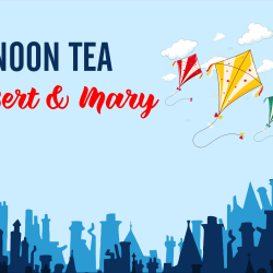 Afternoon Tea with Bert & Mary