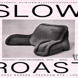 33rd December presents Slow Roast w/ Tronik Youth (Nein Records)