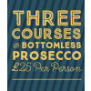 Three Courses & Bottomless Prosecco £25