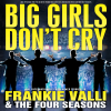 Big Girls Don't Cry – Celebrating the music of Frankie Valli & The Four Seasons
