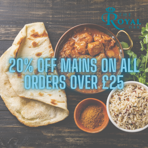 20% off on all mains, on orders over £25.00 at The Royal Oak Indian Restaurant