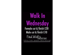 'Walk In Wednesday' AMAZING Prices at Paul Watts Hairdressing!