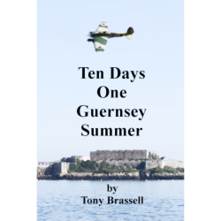 TEN DAYS ONE GUERNSEY SUMMER BY TONY BRASSELL